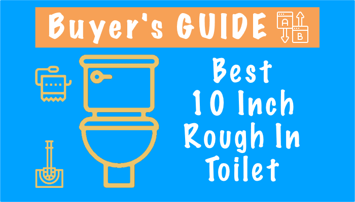 Best 10 Inch Rough In Toilets – Comparisons and Buying Guide