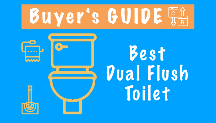 Best Dual Flush Toilets – Top Rated Models in 2021,Reviews and Comparison Chart