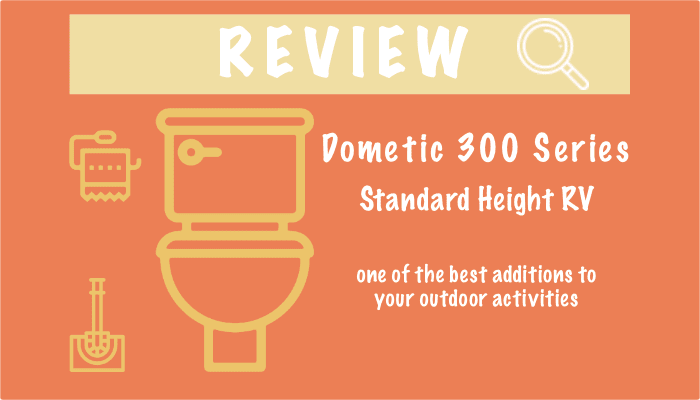 Dometic 300 Series Standard Height RV Toilet Review